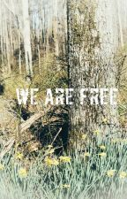 We Are Free  by ElizabethAnne647