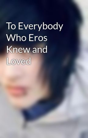 To Everybody Who Eros Knew and Loved by Son_Of_Aphrodite