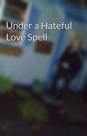 Under a Hateful Love Spell by kittykatlove69