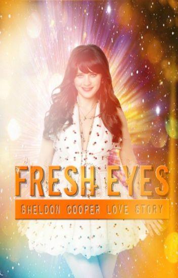 Fresh Eyes (Sheldon Cooper Love Story) - hjean98 - Wattpad