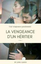 la vengeance d'un Héritier Tome1 ( Terminé ) *CORRECTION A VENIR* by mademoisellejaina