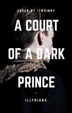 A Court of a Dark Prince by illyriana