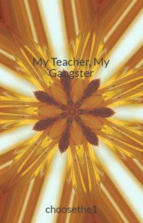 My Teacher, My Gangster by choosethe1