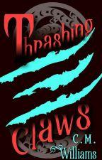 Thrashing Claws [Golumek's Legacy Book 1] by cmwilliams39
