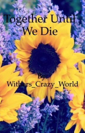 Together Until We Die {A Poth Fanfic} by Withers_Crazy_World