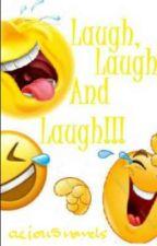 Laugh, Laugh And Laugh!!! by aeiou5vowels