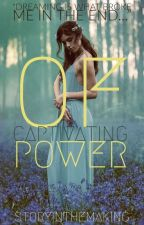 Of Captivating Power by StoryInTheMaking