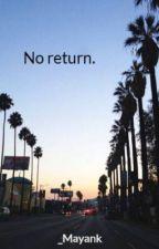 No return. by _Mayank