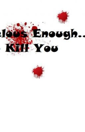 Jelous Enough To Kill You.