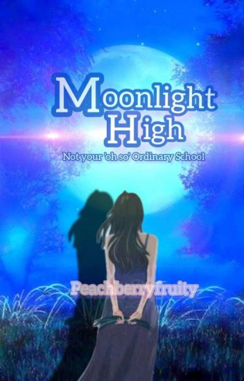 Moonlight High ( Not your 'oh so' ORDINARY school ) {COMPLETED}