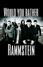 Would you rather *Rammstein* by Christoph_Drummer