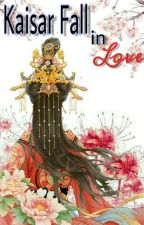 Kaisar Fall in Love.  by NurSyakiraFauziah