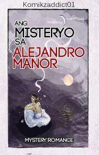 Ang misteryo sa Alejandro Manor #Wattys2016 by komikzaddict01