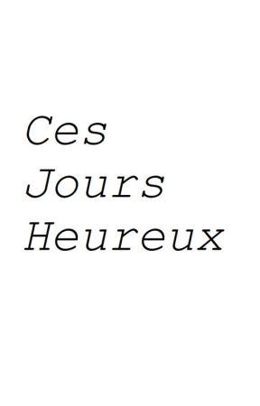 Ces Jours Heureux by Inconnue22