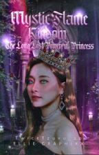 Mystic Flame Kingdom:The Long Lost Powerful Princess by TwiceTzuyu_20