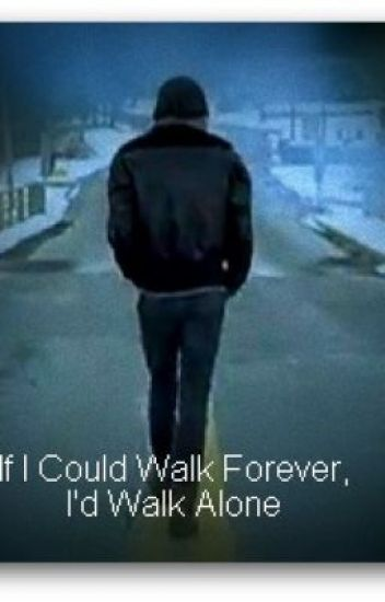 If I could walk forever, I'd walk alone