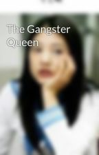 The Gangster Queen by stopfallinginlove