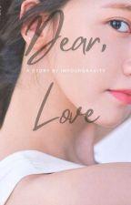 Dear, Love ✔ by inyourgravity