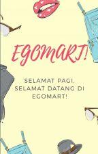 EGOMART!: Selamat Pagi, Selamat Datang di Egomart! by gantistatus