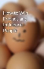 How to Win Friends and Influence People by sidrules