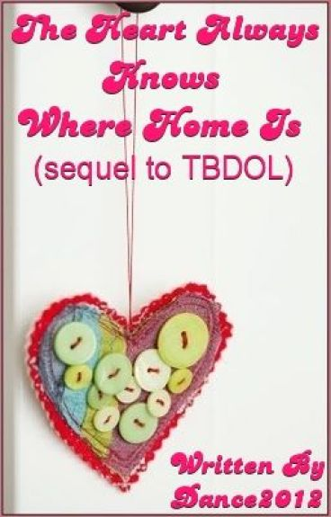 The Heart Always Knows Where Home Is (Sequel To TBDOL)
