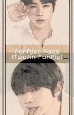 Perfect Face (TaeJin FanFic) (Completed) by SeoltangMinie
