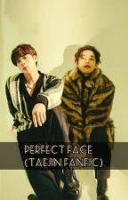 Perfect Face (TaeJin FanFic) by SeoltangMinie