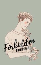 Forbidden Strings ↠ A BXB Fanfic by sassy_sorority