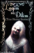 LAGIM SA DILIM (TRUE HORROR STORIES) by rhezeannehersey