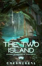 The Two Island (The Chosen Guardians) *On Going* by chermzreal