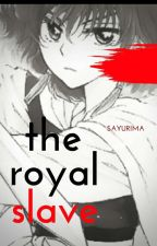 The Royal Slave (Book 2 Of PIV) by sayuriMa