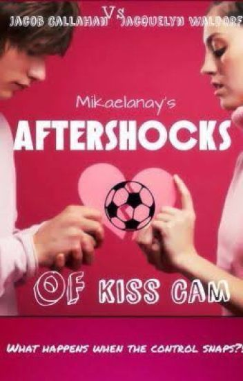 Aftershocks of Kiss Cam[Completed]