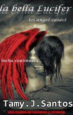 LA BELLA LUCIFER (EL ANGEL CAIDO) by TamaraSantosLeiva