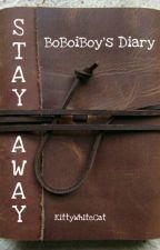 BoBoiBoy's Diary: STAY AWAY (a BoBoiBoy fanfic) by KittyWhiteCat