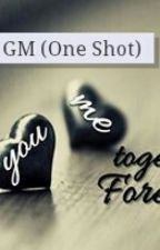 GM (One Shot) by abibookworm30