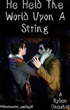 He Held The World Upon A String (Ryden Oneshot) by Black00Lipstick