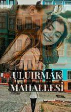 ULUIRMAK MAHALLESİ by za-hi-de