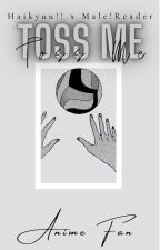 Toss Me |Haikyuu!! x Male!Reader| [One-Shots] by -Anime-Fan