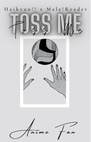 Toss Me |Haikyuu!! x Male!Reader| [One-Shots]