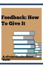 Feedback: How To Give it by ProjectReadersReact