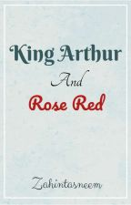 King Arthur and Rose Red (King Arthur legend of the sword OC fanfic)  by zahintasneem