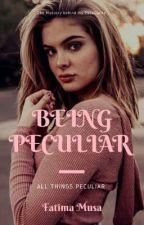 Being Peculiar  by FatimaZahra264