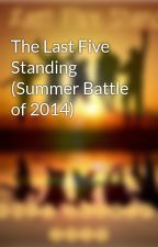 The Last Five Standing (Summer Battle of 2014) by TheGreatFive
