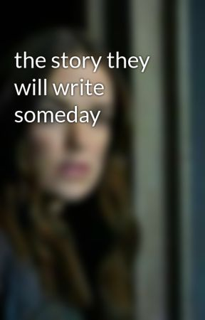 the story they will write someday by itisclown