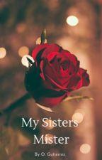 My Sisters Mister by ogutierrez23