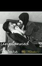 Unplanned Future by maleeeka11