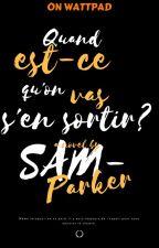 Quand est-ce qu'on vas s'en sortir? by Sam-Parker
