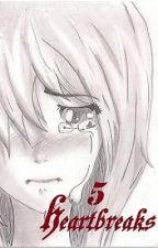 5 Heartbreaks by Strawberry0tarts