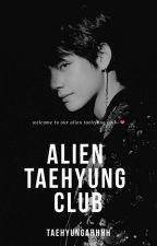 Alien Taehyung Club ~KPOP~ by Taehyungahhhh