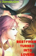 Bestfriend Turned into LOVERS ♡ by mrsbyunauthor